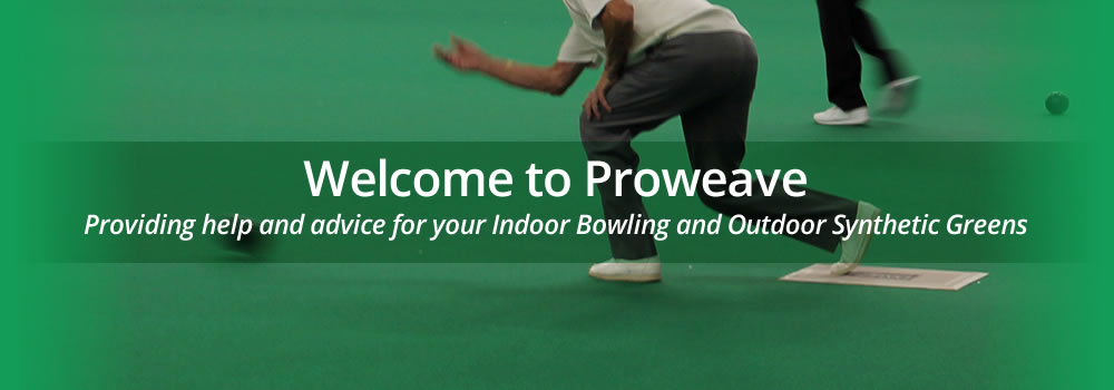 Welcome to Proweave - Providing help and advice for your indoor bowling and outdoor synthetic greens